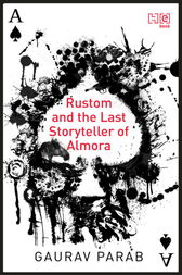 Rustom and the Last Storyteller of Almora by Gaurav Parab