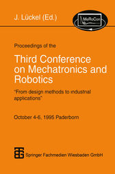 """Proceedings of the Third Conference on Mechatronics and Robotics: """"From design methods to industrial applications"""" October 4–6, 1995 Paderborn"""