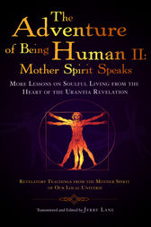 The Adventure of Being Human II: Mother Spirit Speaks by Jerry Lane