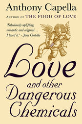 Love and Other Dangerous Chemicals by Anthony Capella