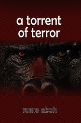 A Torrent of Terror by Rome Aboh