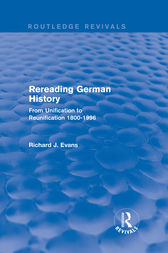 Rereading German History (Routledge Revivals) by Richard J. Evans
