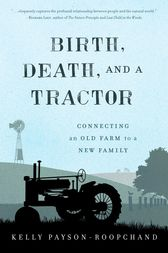 Birth, Death, and a Tractor by Kelly Payson-Roopchand