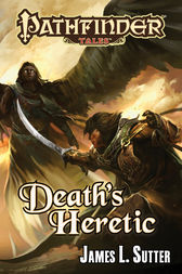 Pathfinder Tales: Death's Heretic by James L. Sutter
