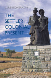The Settler Colonial Present by Lorenzo Veracini