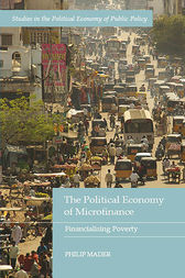 The Political Economy of Microfinance by Philip Mader
