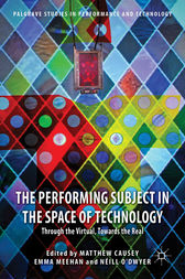 The Performing Subject in the Space of Technology by Matthew Causey