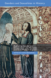 Authority, Gender and Emotions in Late Medieval and Early Modern England by Susan Broomhall