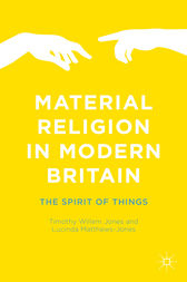 Material Religion in Modern Britain by Timothy Willem Jones