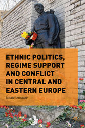 Ethnic Politics, Regime Support and Conflict in Central and Eastern Europe by Julian Bernauer