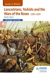 Access to History: Lancastrians, Yorkists and the Wars of the Roses, 1399–1509 Second Edition by Roger Turvey