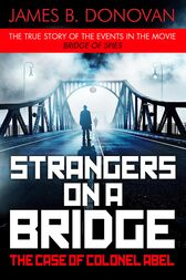 Strangers on a Bridge by James B. Donovan