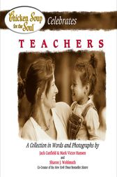 Chicken Soup for the Soul Celebrates Teachers by Jack Canfield