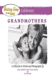Chicken Soup for the Soul Celebrates Grandmothers by Jack Canfield