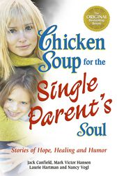 Chicken Soup for the Single Parent's Soul by Jack Canfield