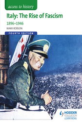 Access to History: Italy: The Rise of Fascism 1896-1946 Fourth Edition by Mark Robson
