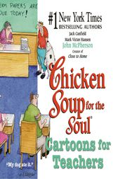Chicken Soup for the Soul Cartoons for Teachers by Jack Canfield