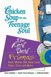 Chicken Soup for the Teenage Soul: The Real Deal Friends by Jack Canfield