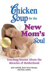 Chicken Soup for the New Mom's Soul by Jack Canfield
