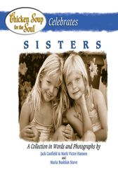 Chicken Soup for the Soul Celebrates Sisters by Jack Canfield