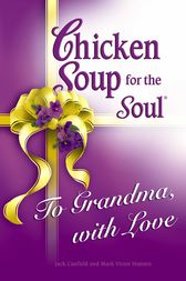 Chicken Soup for the Soul To Grandma, with Love by Jack Canfield