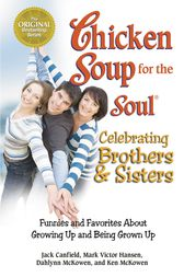 Chicken Soup for the Soul Celebrating Brothers and Sisters by Jack Canfield
