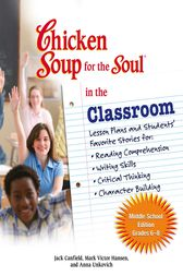 Chicken Soup for the Soul in the Classroom Middle School Edition: Grades 6–8 by Jack Canfield