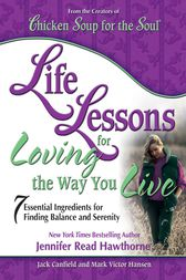 Life Lessons for Loving the Way You Live by Jack Canfield