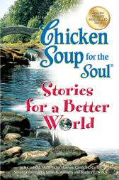 Chicken Soup for the Soul Stories for a Better World by Jack Canfield