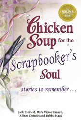 Chicken Soup for the Scrapbooker's Soul by Jack Canfield