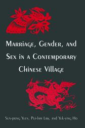 Marriage, Gender and Sex in a Contemporary Chinese Village by Sun-Pong Yuen