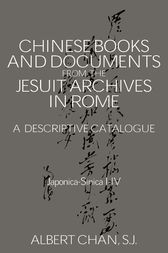 Chinese Materials in the Jesuit Archives in Rome, 14th-20th Centuries: A Descriptive Catalogue by Albert Chan