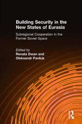 Building Security in the New States of Eurasia: Subregional Cooperation in the Former Soviet Space: Subregional Cooperation in the Former Soviet Space