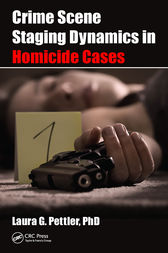 Crime Scene Staging Dynamics in Homicide Cases by Laura Gail Pettler
