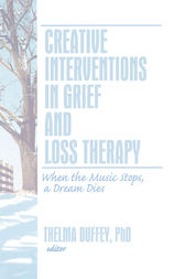 Creative Interventions in Grief and Loss Therapy by Thelma Duffey