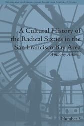 A Cultural History of the Radical Sixties in the San Francisco Bay Area by Anthony Ashbolt