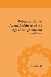 Robert and James Adam, Architects of the Age of Enlightenment by Ariyuki Kondo