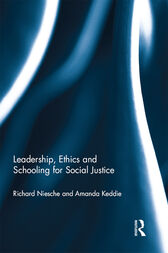 Leadership, Ethics and Schooling for Social Justice by Richard Niesche