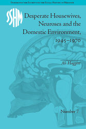 Desperate Housewives, Neuroses and the Domestic Environment, 1945–1970 by Ali Haggett