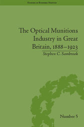 The Optical Munitions Industry in Great Britain, 1888–1923 by Stephen C Sambrook