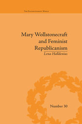 Mary Wollstonecraft and Feminist Republicanism by Lena Halldenius