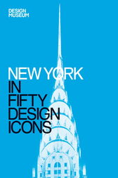 New York in Fifty Design Icons by Design Museum Enterprise Limited;  Julie Iovine