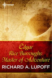 Edgar Rice Burroughs: Master of Adventure by Richard A. Lupoff