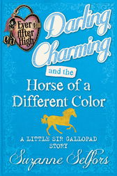 Ever After High: Darling Charming and the Horse of a Different Colour by Suzanne Selfors