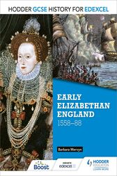 Hodder GCSE History for Edexcel: Early Elizabethan England, 1558–88 by Barbara Mervyn