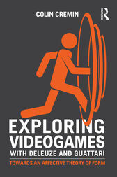 Exploring Videogames with Deleuze and Guattari by Colin Cremin