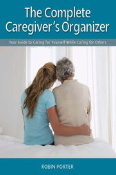 The Complete Caregiver's Organizer by Robin Porter