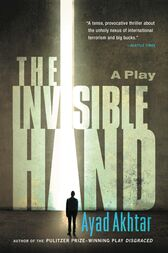 The Invisible Hand by Ayad Akhtar