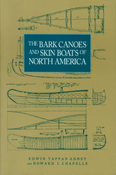 The Bark Canoes and Skin Boats of North America by Edwin Tappan Adney