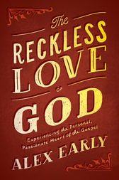 The Reckless Love of God by Alex Early